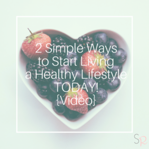 2 simple ways to start living a healthy lifestyle today