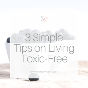 3 simple tips on living toxic-Free