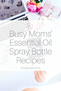 Busy Moms Essential Oil Spray Bottle Recipes