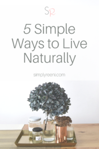 5 simple ways to live naturally