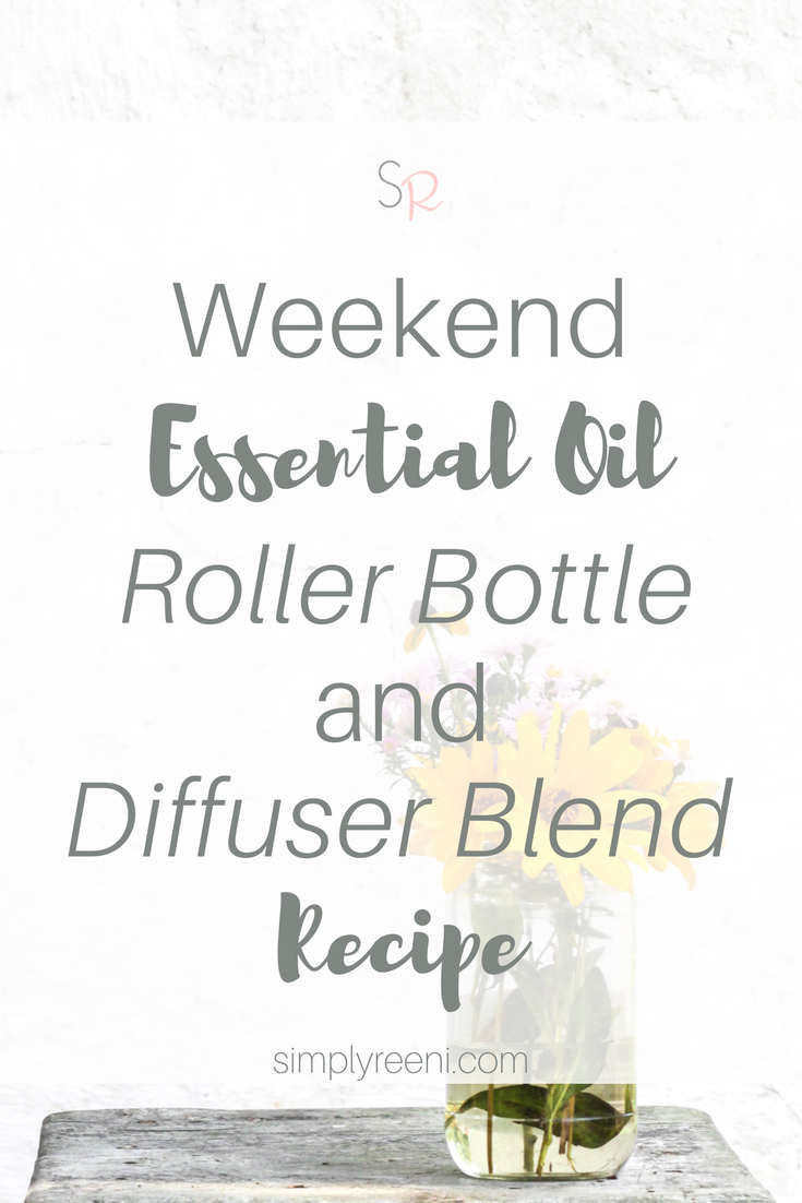 Weekend Essential Oil Roller Bottle and Diffuser Blend Recipe