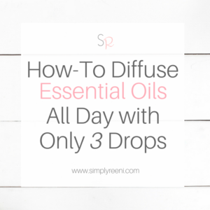 How to diffuse essential oils all day with only 3 drops