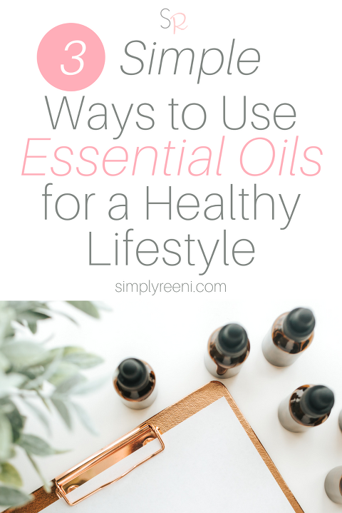 3 simple ways to use essential oils for a healthy lifestyle