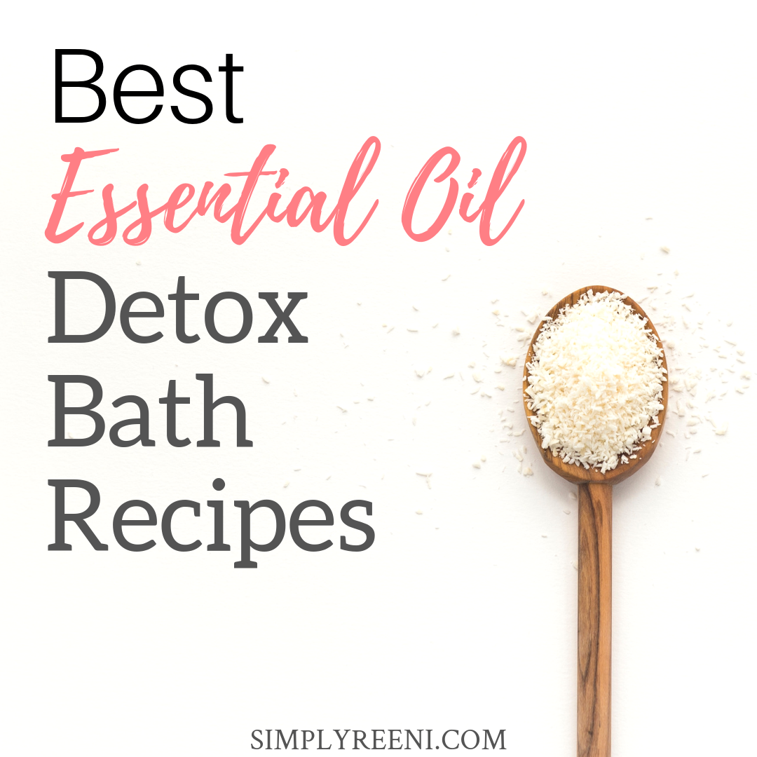 Best Essential Oil Detox Bath Recipes Simply Reeni
